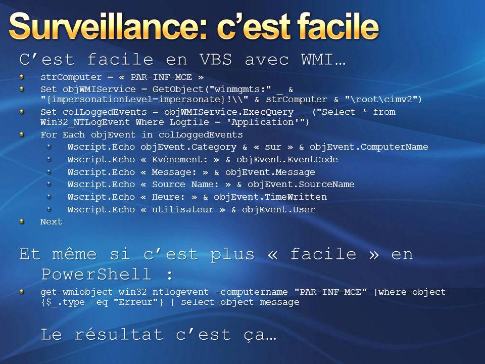 C'est facile en VBS avec WMI… strComputer = « PAR-INF-MCE » Set objWMIService = GetObject(