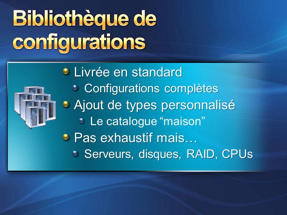 """Livrée en standard Configurations complètes Ajout de types personnalisé Le catalogue """"maison"""" Pas exhaustif mais… Serveurs, disques, RAID, CPUs"""