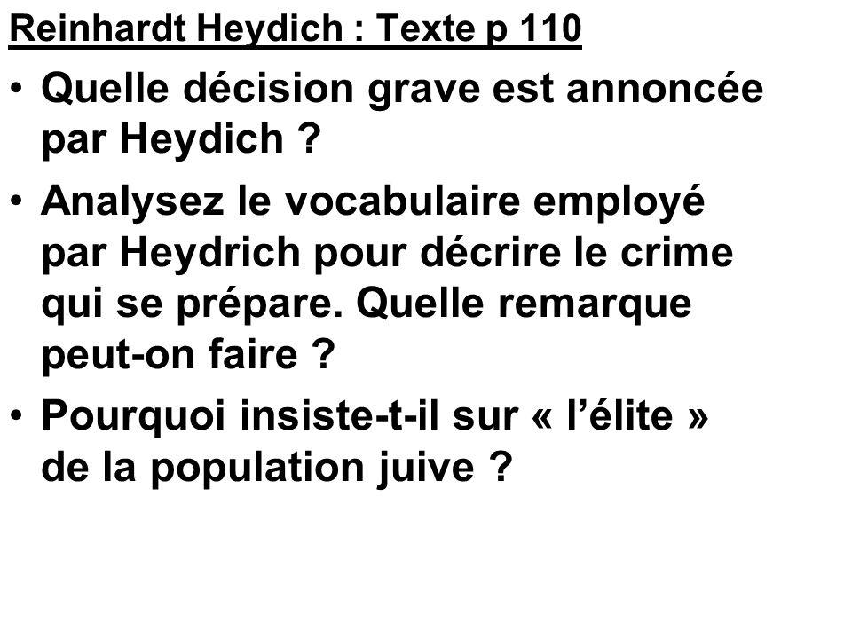 Reinhardt Heydich : Texte p 110 •Quelle décision grave est annoncée par Heydich ? •Analysez le vocabulaire employé par Heydrich pour décrire le crime