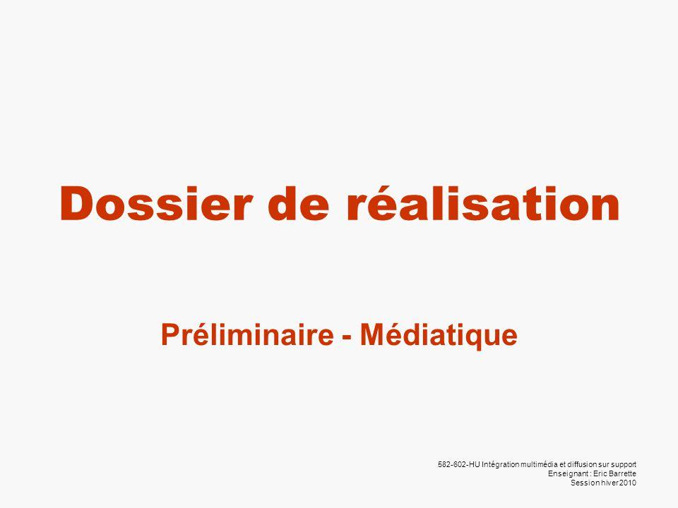 582-602-HU Intégration multimédia et diffusion sur support Enseignant : Eric Barrette Session hiver 2010 Dossier de réalisation Préliminaire - Médiati