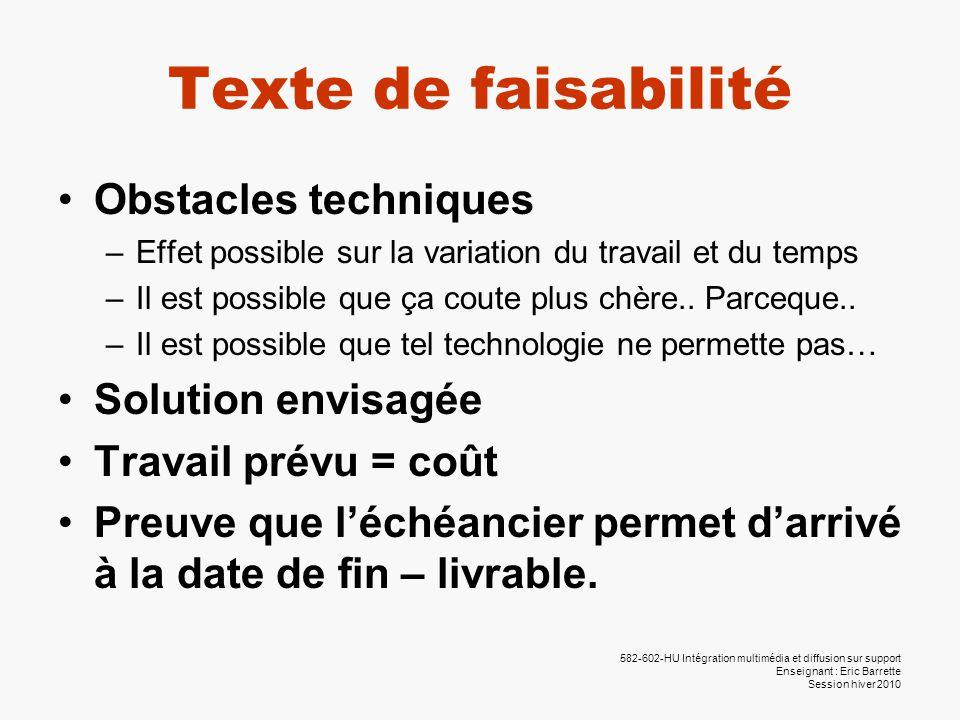 582-602-HU Intégration multimédia et diffusion sur support Enseignant : Eric Barrette Session hiver 2010 Texte de faisabilité •Obstacles techniques –E