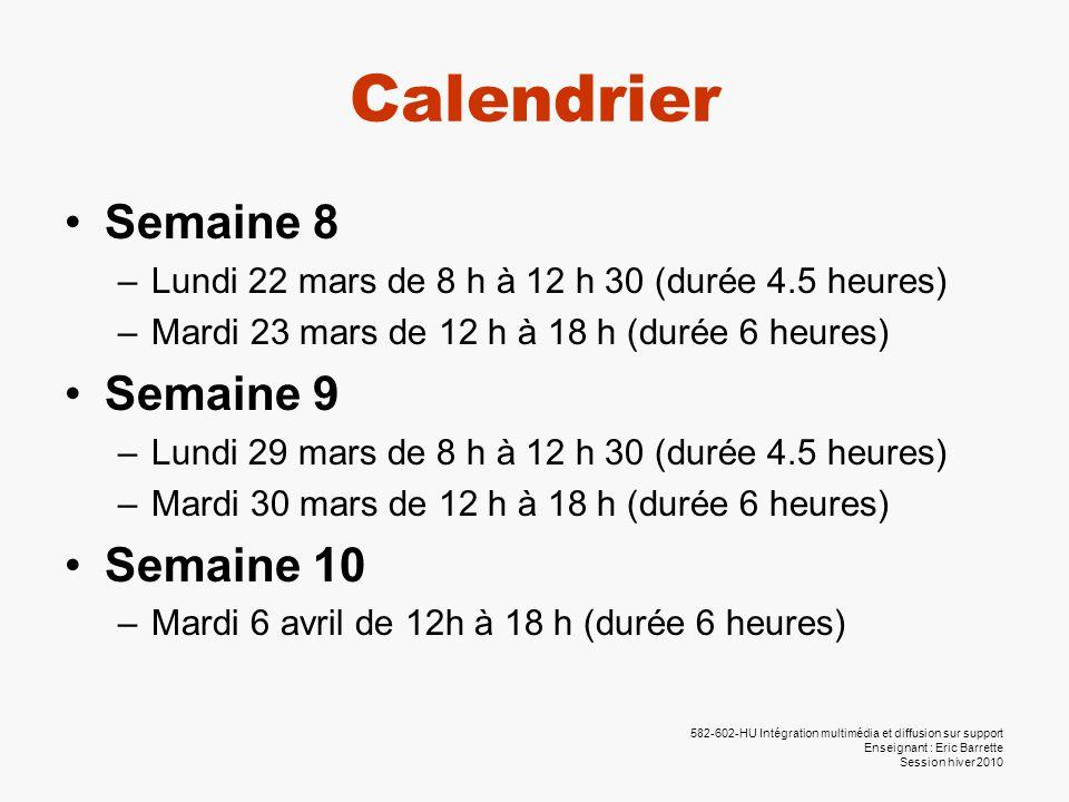 582-602-HU Intégration multimédia et diffusion sur support Enseignant : Eric Barrette Session hiver 2010 Calendrier •Semaine 8 –Lundi 22 mars de 8 h à