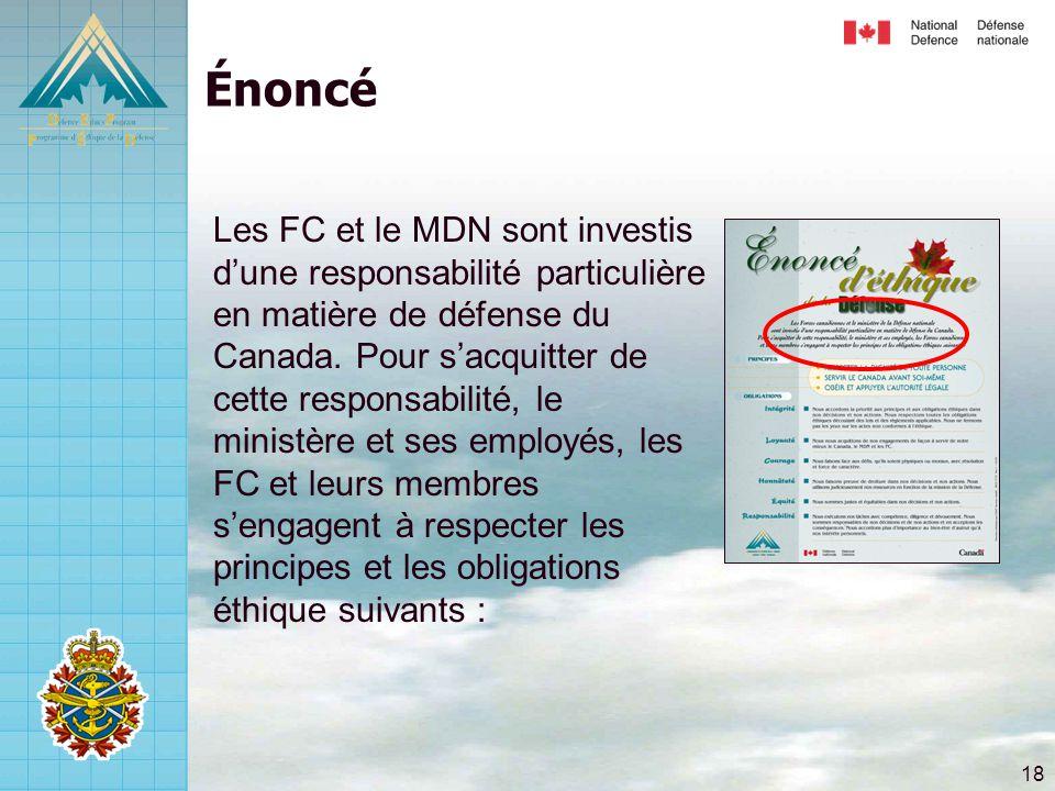 18 Énoncé Les FC et le MDN sont investis d'une responsabilité particulière en matière de défense du Canada. Pour s'acquitter de cette responsabilité,