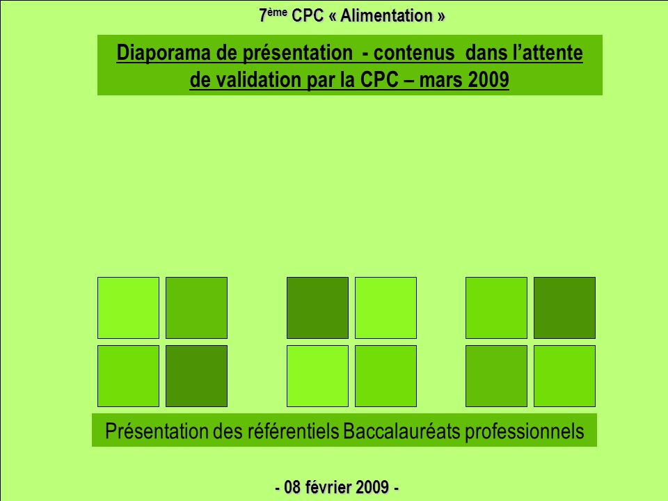 Diaporama de présentation - contenus dans l'attente de validation par la CPC – mars 2009 7 ème CPC « Alimentation » Présentation des référentiels Bacc