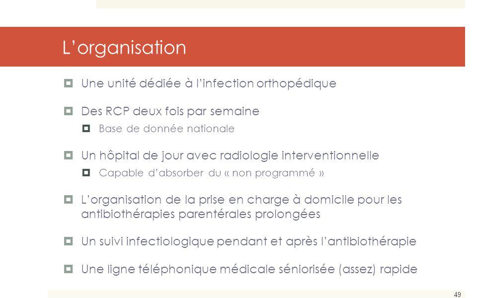 49 L'organisation  Une unité dédiée à l'infection orthopédique  Des RCP deux fois par semaine  Base de donnée nationale  Un hôpital de jour avec r