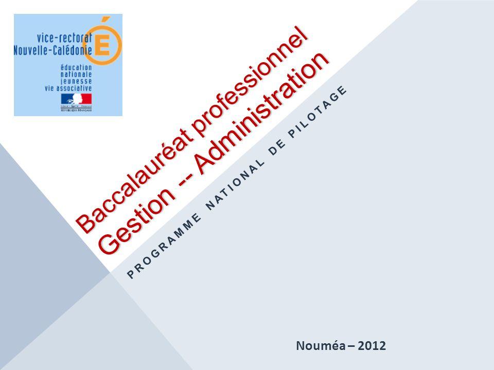 Baccalauréat professionnel Gestion -- Administration PROGRAMME NATIONAL DE PILOTAGE Nouméa – 2012