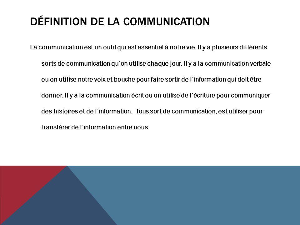 DÉFINITION DE LA COMMUNICATION La communication est un outil qui est essentiel à notre vie. Il y a plusieurs différents sorts de communication qu'on u