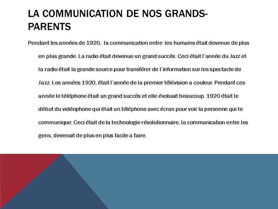 LA COMMUNICATION DE NOS GRANDS- PARENTS Pendant les années de 1920, la communication entre les humains était devenue de plus en plus grande. La radio