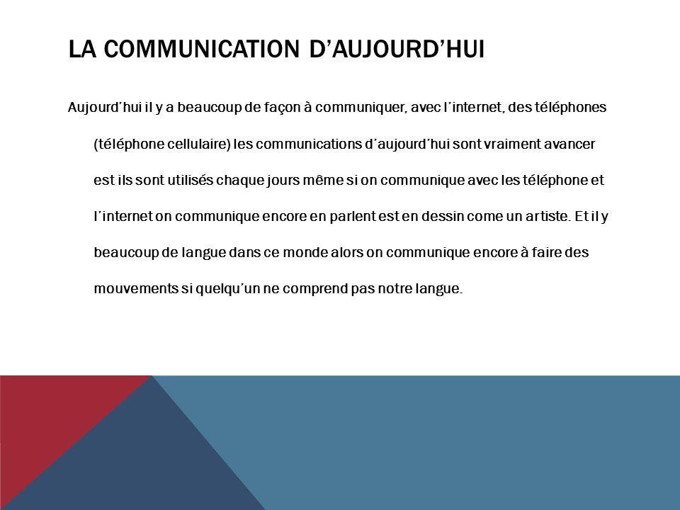 LA COMMUNICATION D'AUJOURD'HUI Aujourd'hui il y a beaucoup de façon à communiquer, avec l'internet, des téléphones (téléphone cellulaire) les communic