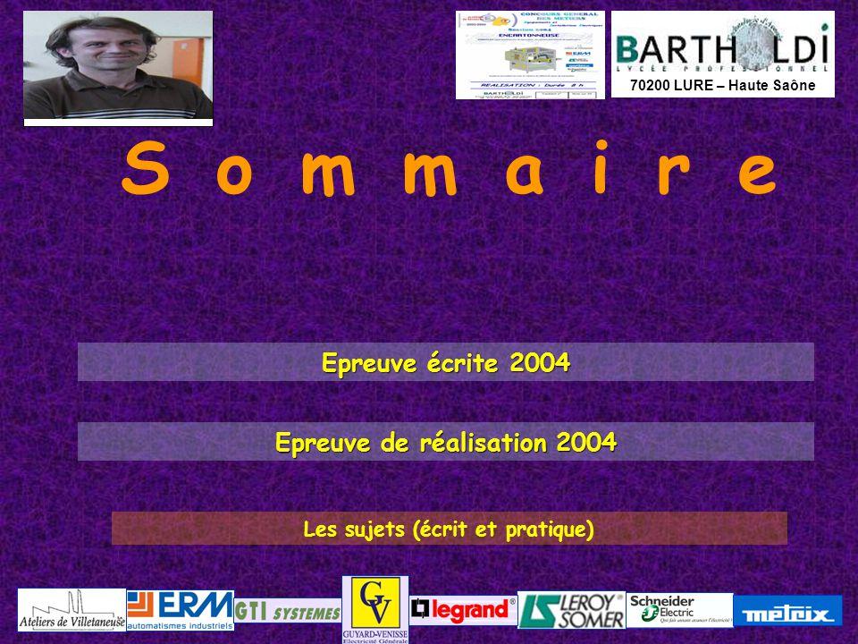 70200 LURE – Haute Saône Les sujets (écrit et pratique) Sommaire Epreuve écrite 2004 Epreuve écrite 2004 Epreuve de réalisation 2004 Epreuve de réalis