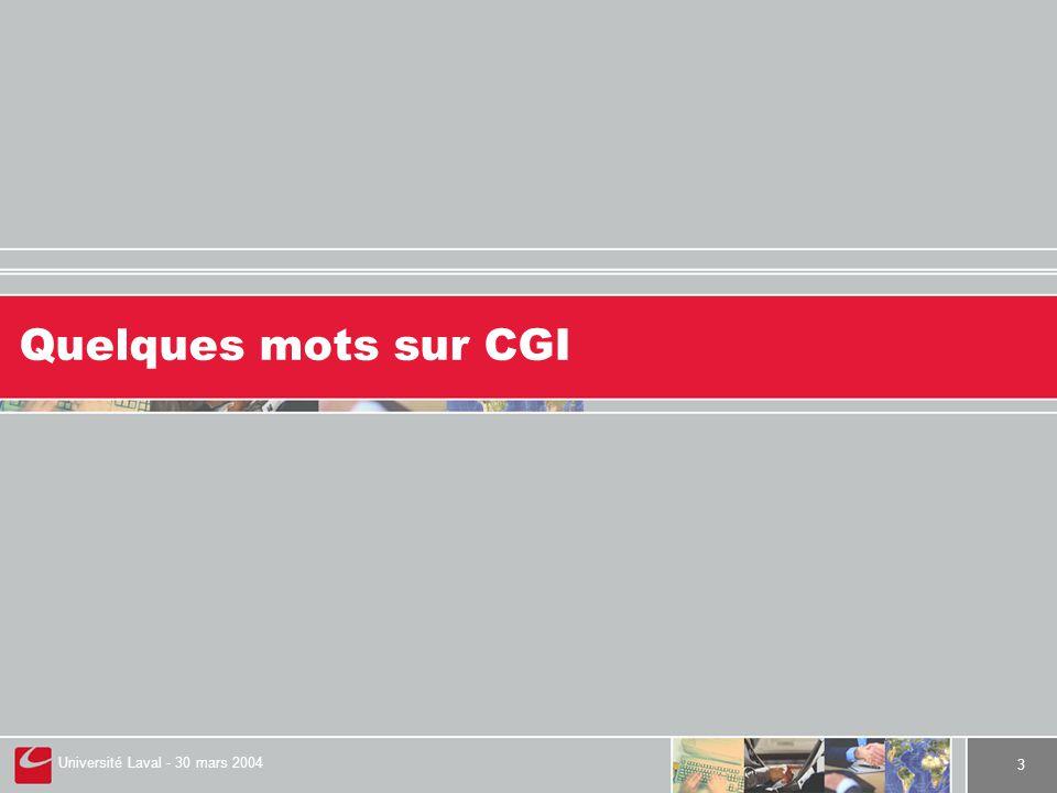 Université Laval - 30 mars 2004 3 Quelques mots sur CGI