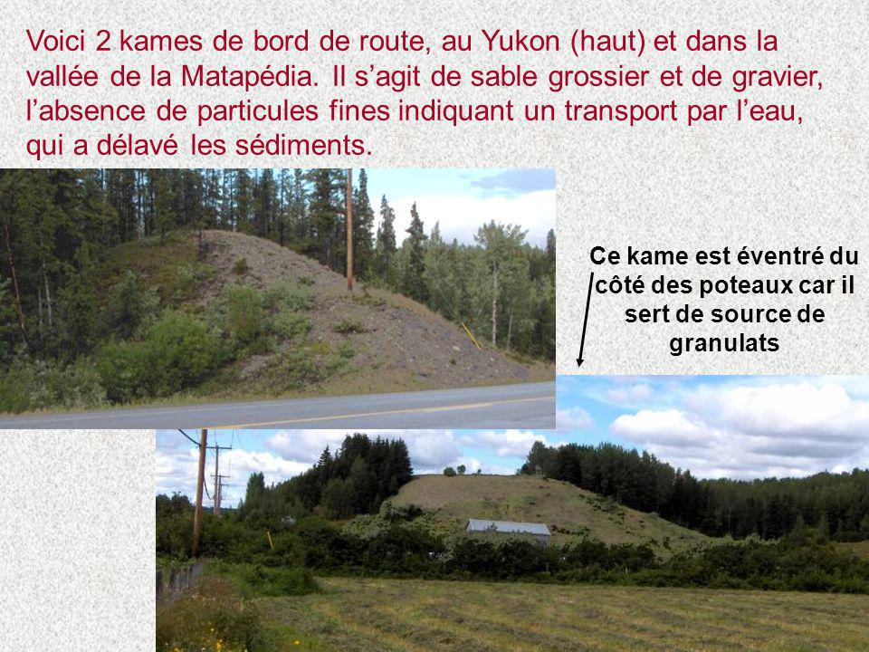 Voici 2 kames de bord de route, au Yukon (haut) et dans la vallée de la Matapédia. Il s'agit de sable grossier et de gravier, l'absence de particules