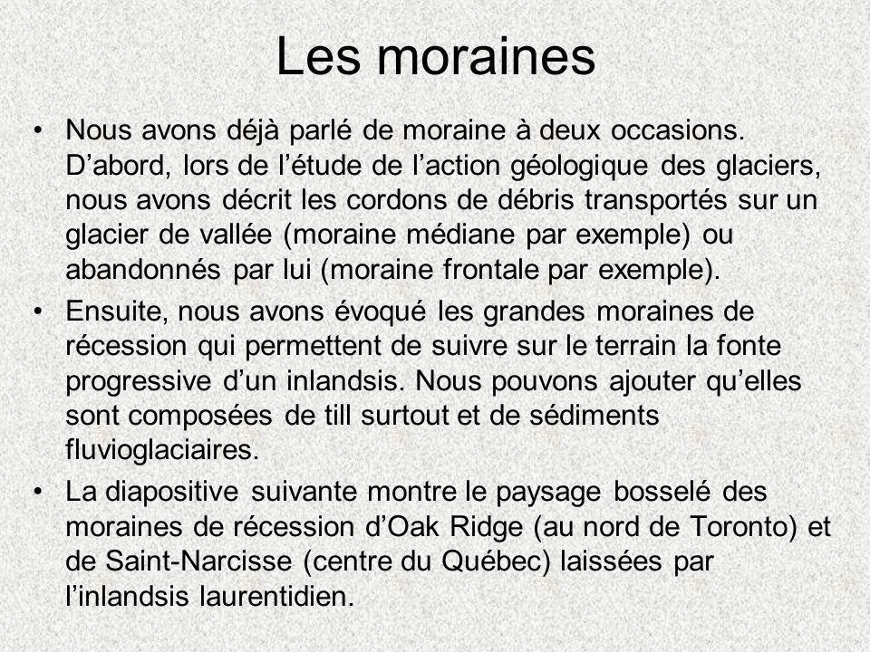 Les moraines •Nous avons déjà parlé de moraine à deux occasions. D'abord, lors de l'étude de l'action géologique des glaciers, nous avons décrit les c