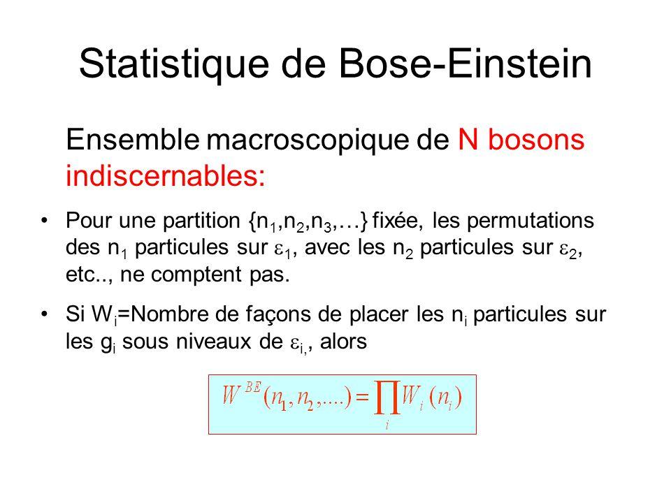 Statistique de Bose-Einstein Ensemble macroscopique de N bosons indiscernables: •Pour une partition {n 1,n 2,n 3,…} fixée, les permutations des n 1 particules sur  1, avec les n 2 particules sur  2, etc.., ne comptent pas.