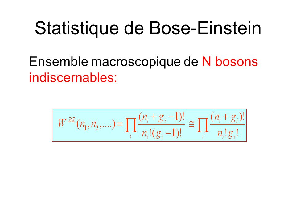 Statistique de Bose-Einstein Ensemble macroscopique de N bosons indiscernables: