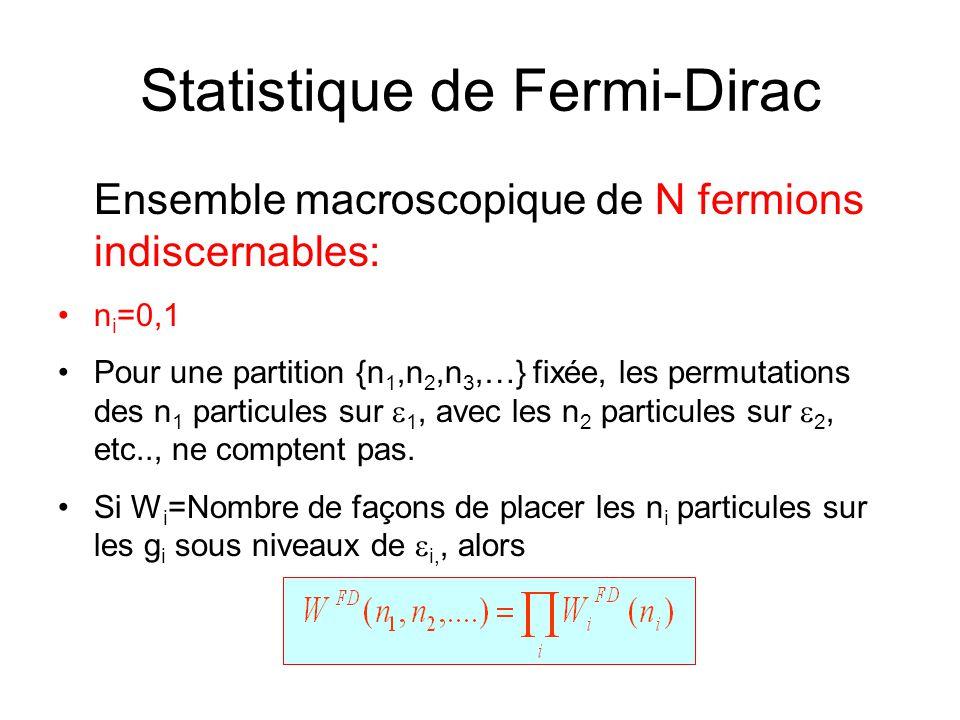 Statistique de Fermi-Dirac Ensemble macroscopique de N fermions indiscernables: •n i =0,1 •Pour une partition {n 1,n 2,n 3,…} fixée, les permutations des n 1 particules sur  1, avec les n 2 particules sur  2, etc.., ne comptent pas.