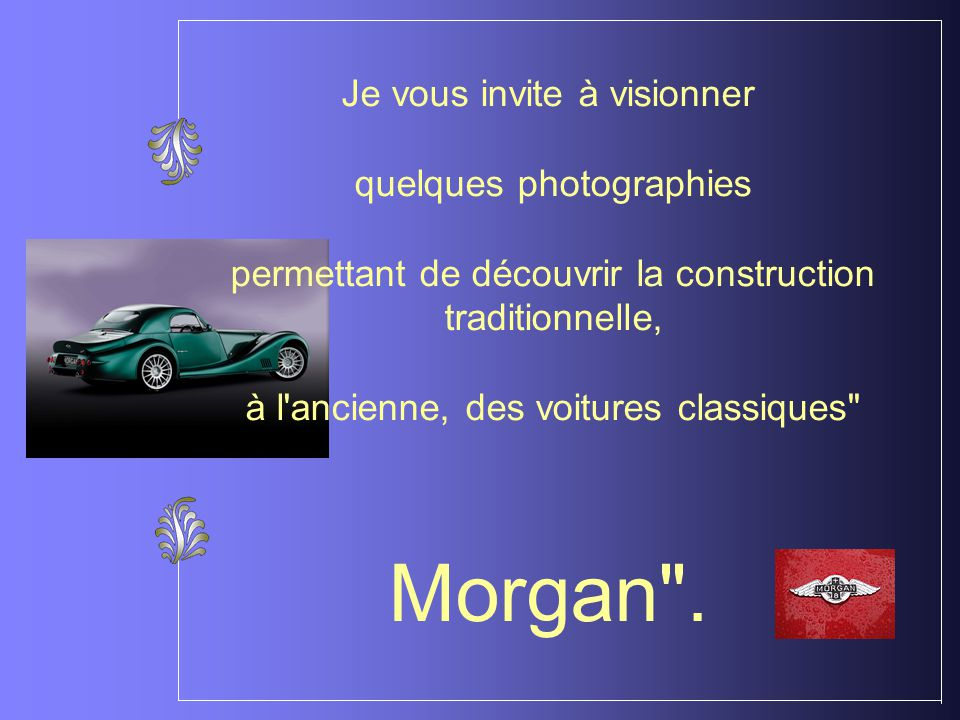La Morgan 4/4 est un cabrioletcabriolet sortit en 1936.1936 Il est entièrement fabriqué à la main à Malvern.Malvern Son dernier restylage date de 19561956 Énergie EssenceEssence MoteurMoteur 4 cylindres 16S, V6V6 24S (Ford,Rover)FordRover CylindréeCylindrée 1595 à 967 cm3cm3 Puissance maximalePuissance maximale115 à 215 chCouple maximal 158 à 280 chCouple maximal NmTransmissionNmTransmission Propulsion Boîte de vitessesBoîte de vitessesManuelle 5 rapports Longueur 3960 mm Largeur 1720 mm Hauteur 1220 mm Empattement 2490 mm Volume du Coffre 140 dm3 PoidsPoids 800 à 940 kg Vitesse maximale 190 à 225 km/h Accélération 0 à 100 km/h en 5,5 à 9,1 s Consommation mixte 6,2 à 9,8 L/100