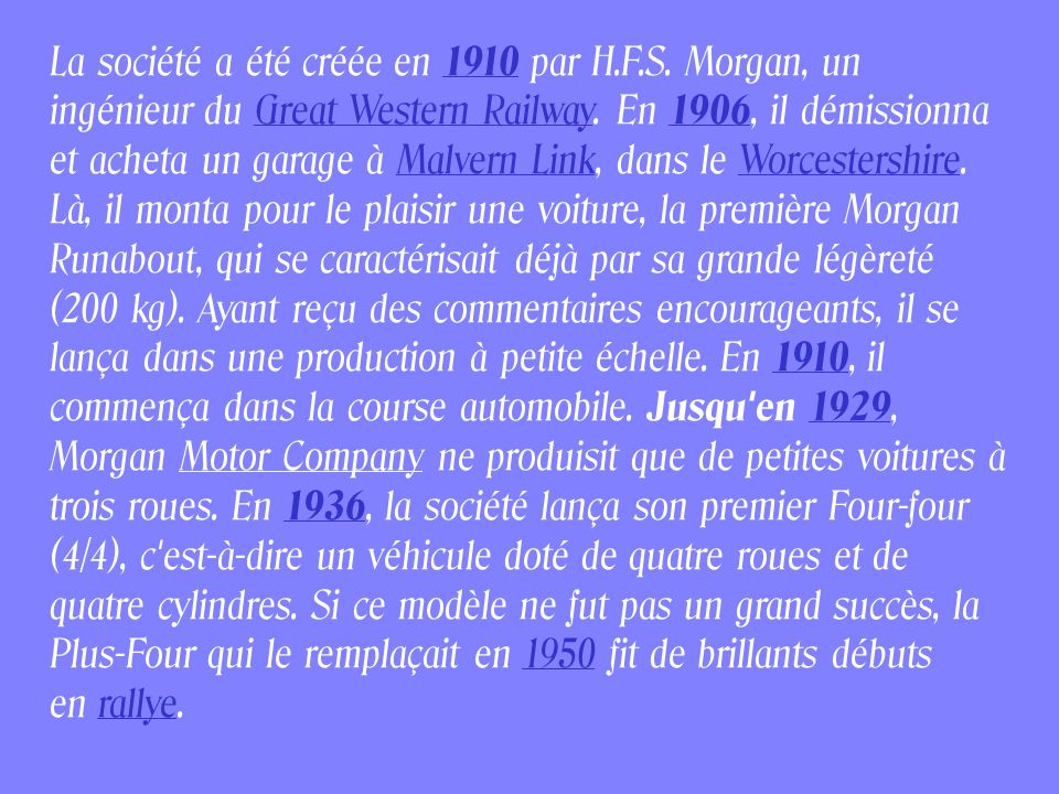 La société a été créée en 1910 par H.F.S.Morgan, un ingénieur du Great Western Railway.