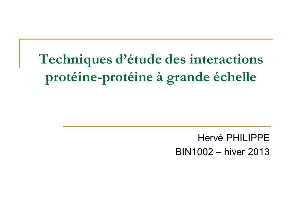 Techniques d'étude des interactions protéine-protéine à grande échelle Hervé PHILIPPE BIN1002 – hiver 2013