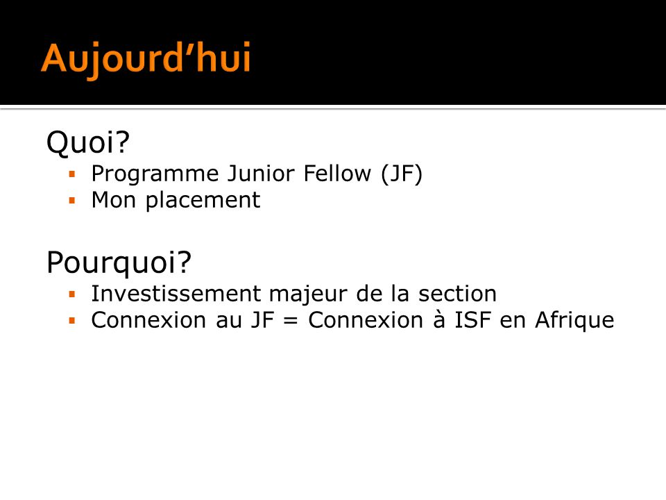 Quoi.  Programme Junior Fellow (JF)  Mon placement Pourquoi.