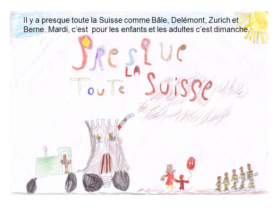 Il y a presque toute la Suisse comme Bâle, Delémont, Zurich et Berne. Mardi, c'est pour les enfants et les adultes c'est dimanche.