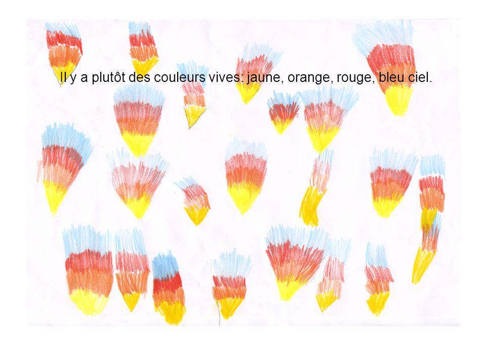 Il y a plutôt des couleurs vives: jaune, orange, rouge, bleu ciel.