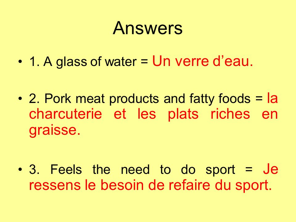 Answers •1.A glass of water = Un verre d'eau. •2.