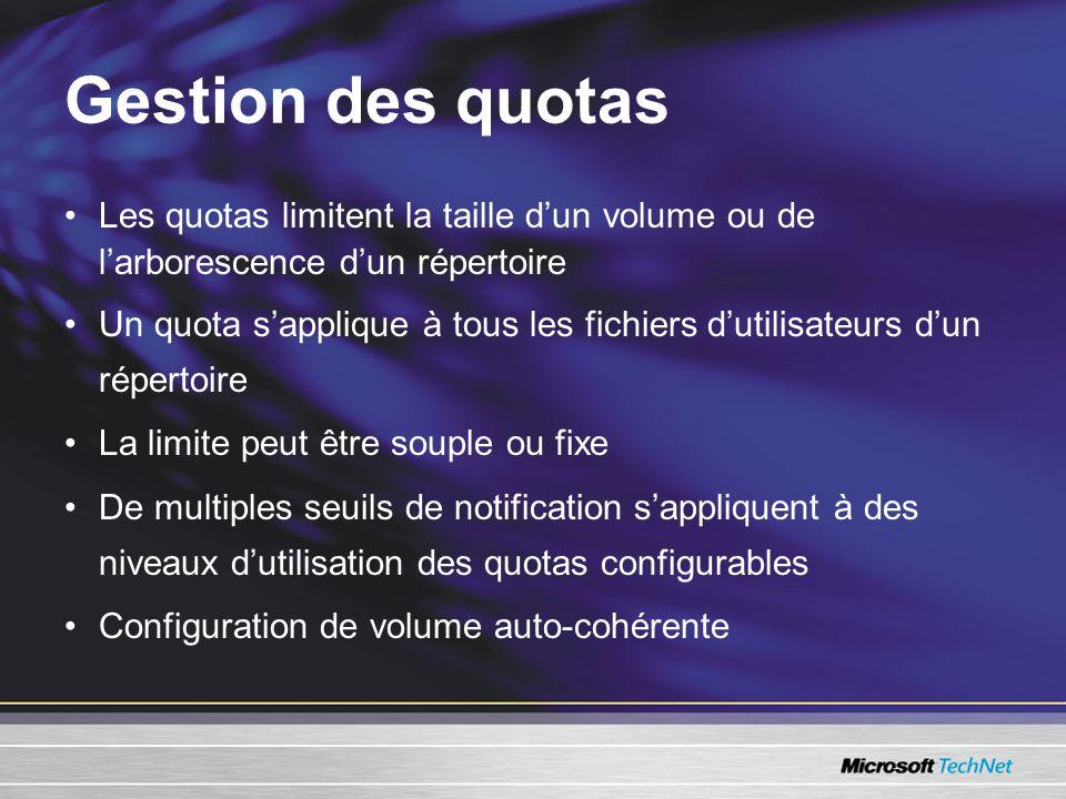 Gestion des quotas •Les quotas limitent la taille d'un volume ou de l'arborescence d'un répertoire •Un quota s'applique à tous les fichiers d'utilisateurs d'un répertoire •La limite peut être souple ou fixe •De multiples seuils de notification s'appliquent à des niveaux d'utilisation des quotas configurables •Configuration de volume auto-cohérente