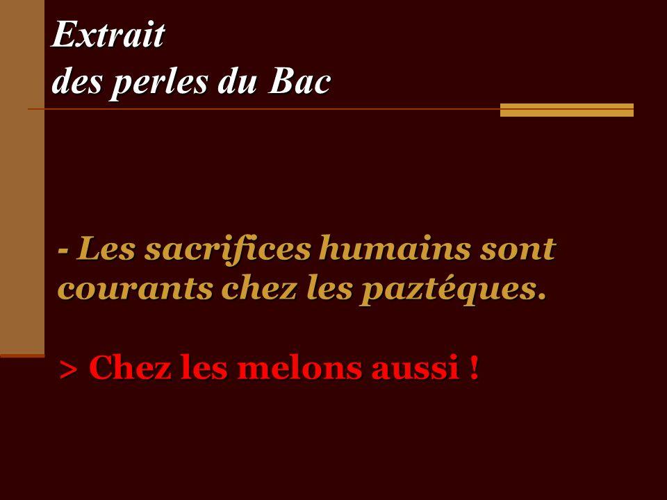 Extrait des perles du Bac - Les sacrifices humains sont courants chez les paztéques.