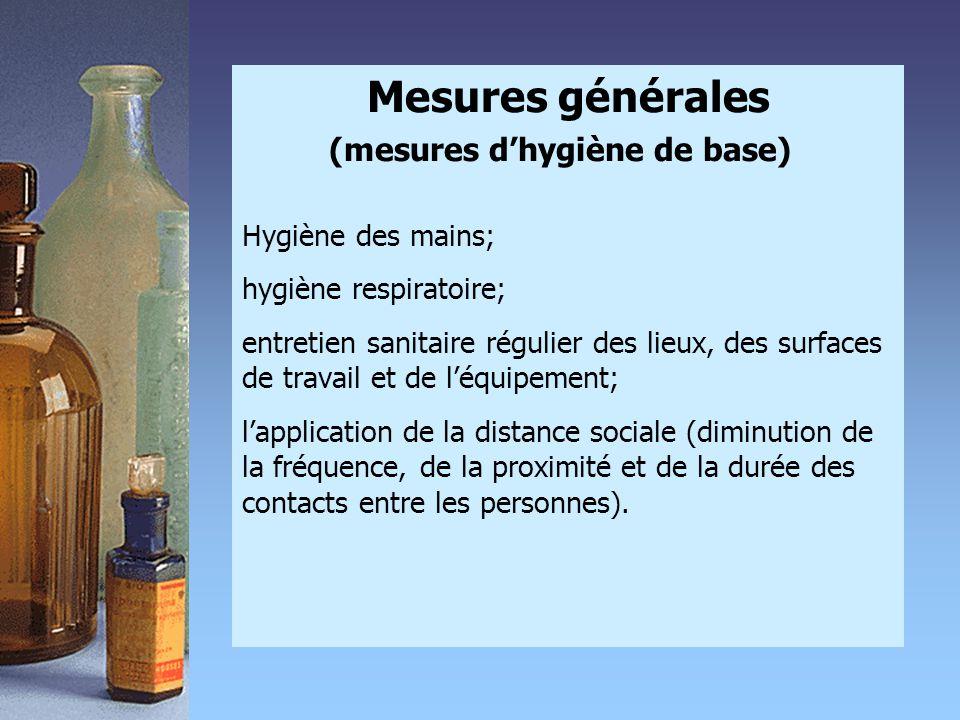 Mesures générales (mesures d'hygiène de base)) Hygiène des mains; hygiène respiratoire; entretien sanitaire régulier des lieux, des surfaces de travai