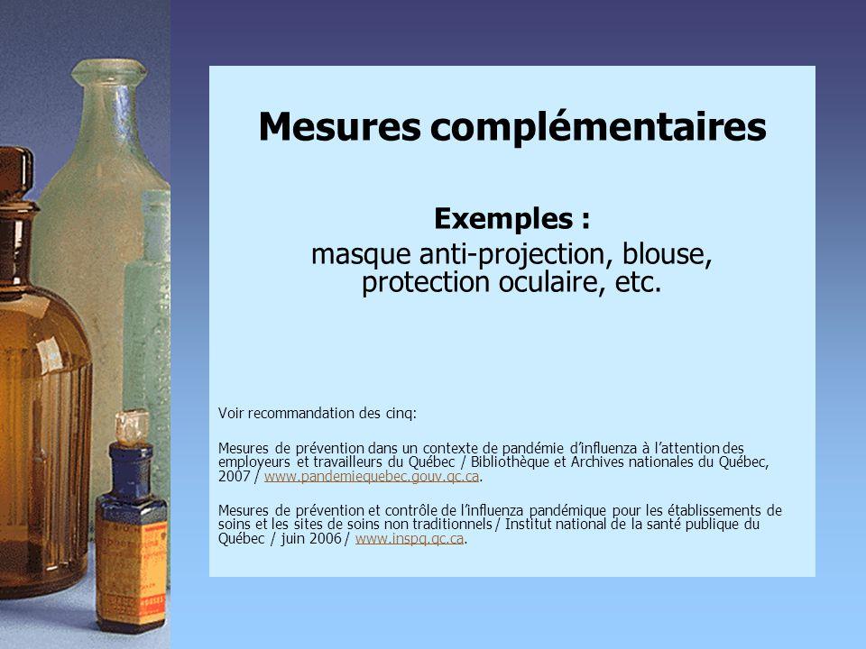 Mesures complémentaires Exemples : masque anti-projection, blouse, protection oculaire, etc. Voir recommandation des cinq: Mesures de prévention dans