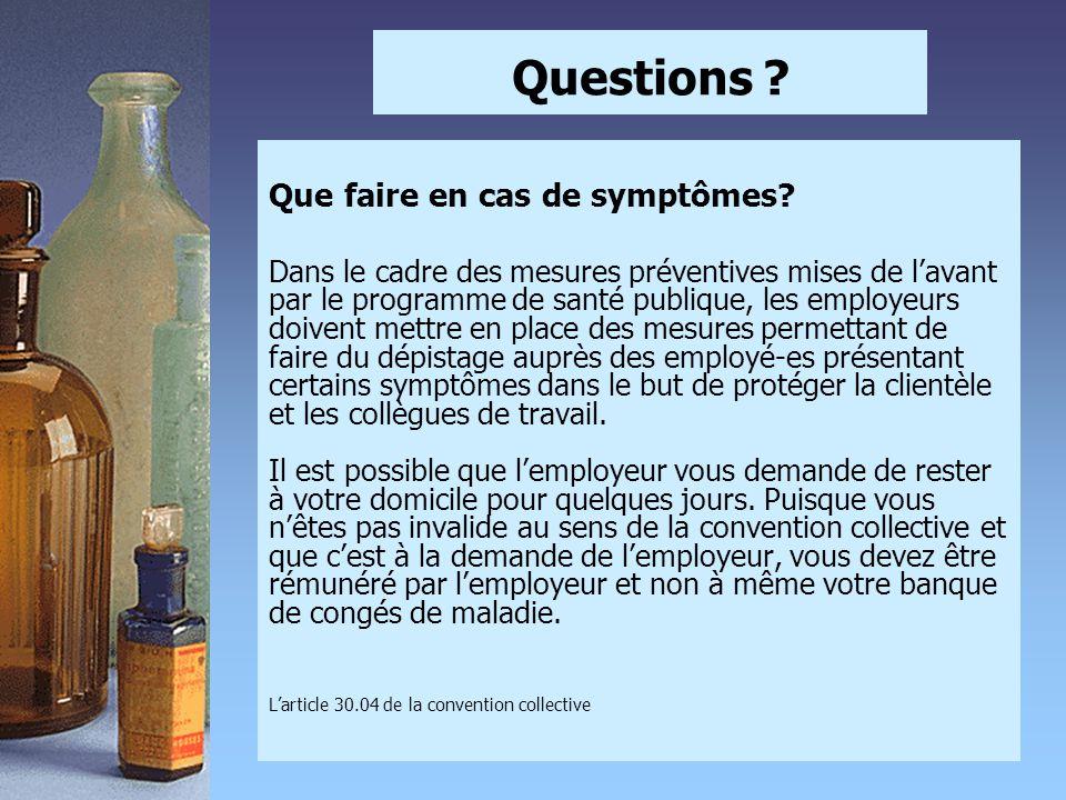 Questions ? Que faire en cas de symptômes? Dans le cadre des mesures préventives mises de l'avant par le programme de santé publique, les employeurs d