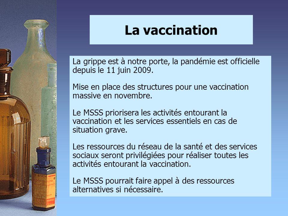 La vaccination La grippe est à notre porte, la pandémie est officielle depuis le 11 juin 2009. Mise en place des structures pour une vaccination massi