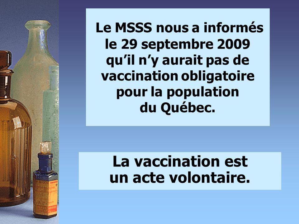 Le MSSS nous a informés le 29 septembre 2009 qu'il n'y aurait pas de vaccination obligatoire pour la population du Québec. La vaccination est un acte