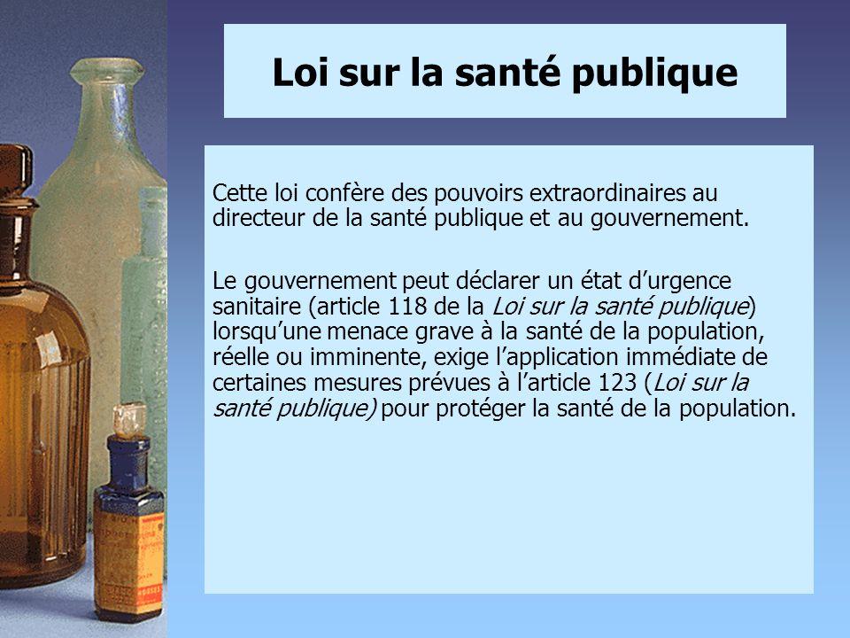Loi sur la santé publique Cette loi confère des pouvoirs extraordinaires au directeur de la santé publique et au gouvernement. Le gouvernement peut dé