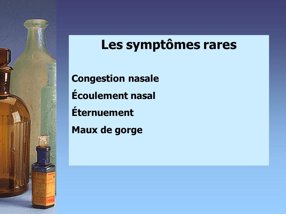 Les symptômes rares Congestion nasale Écoulement nasal Éternuement Maux de gorge