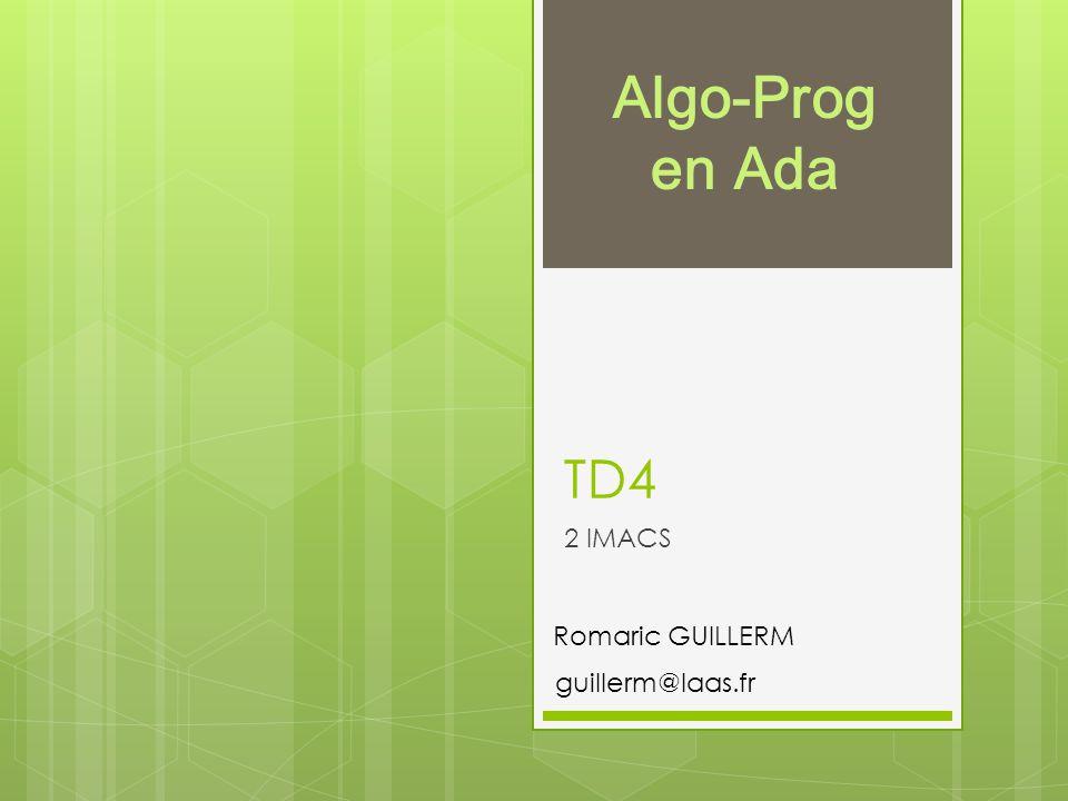 TD4 2 IMACS guillerm@laas.fr Romaric GUILLERM Algo-Prog en Ada