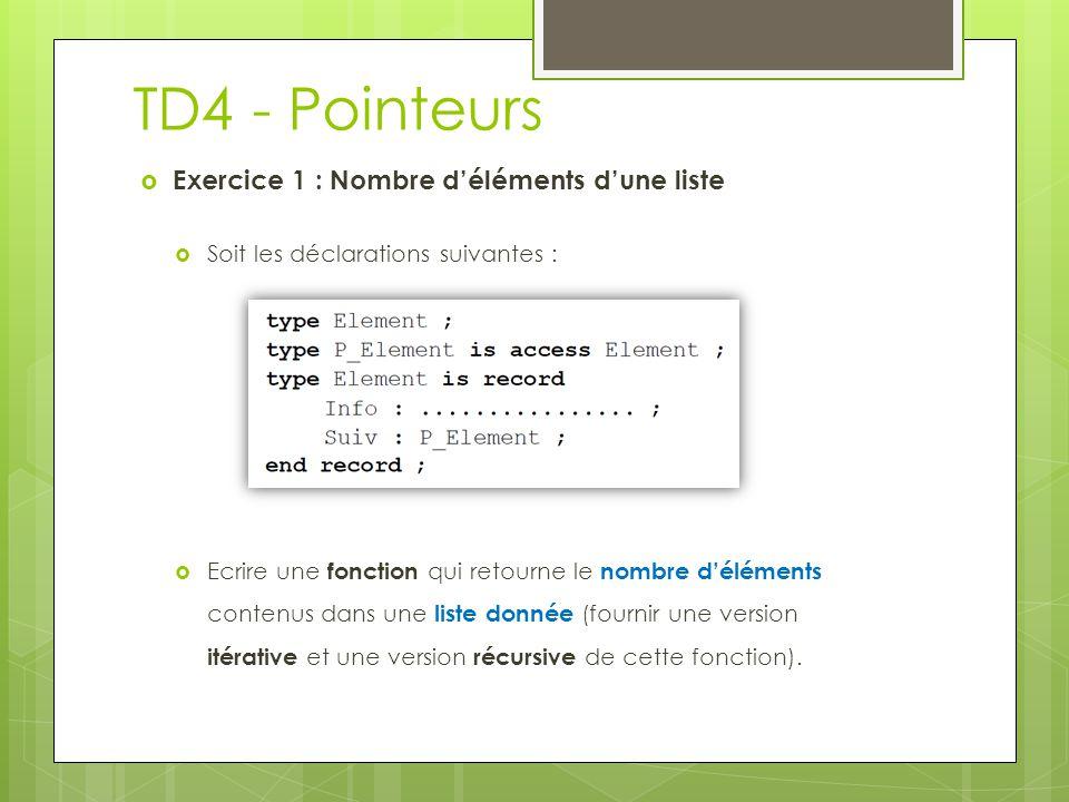 TD4 - Pointeurs  Exercice 1 : Nombre d'éléments d'une liste  Soit les déclarations suivantes :  Ecrire une fonction qui retourne le nombre d'éléments contenus dans une liste donnée (fournir une version itérative et une version récursive de cette fonction).