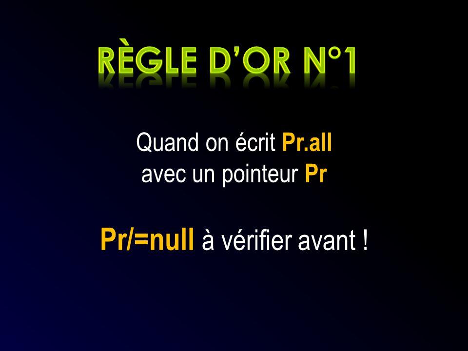 Pr.all Quand on écrit Pr.all Pr avec un pointeur Pr Pr/=null Pr/=null à vérifier avant !