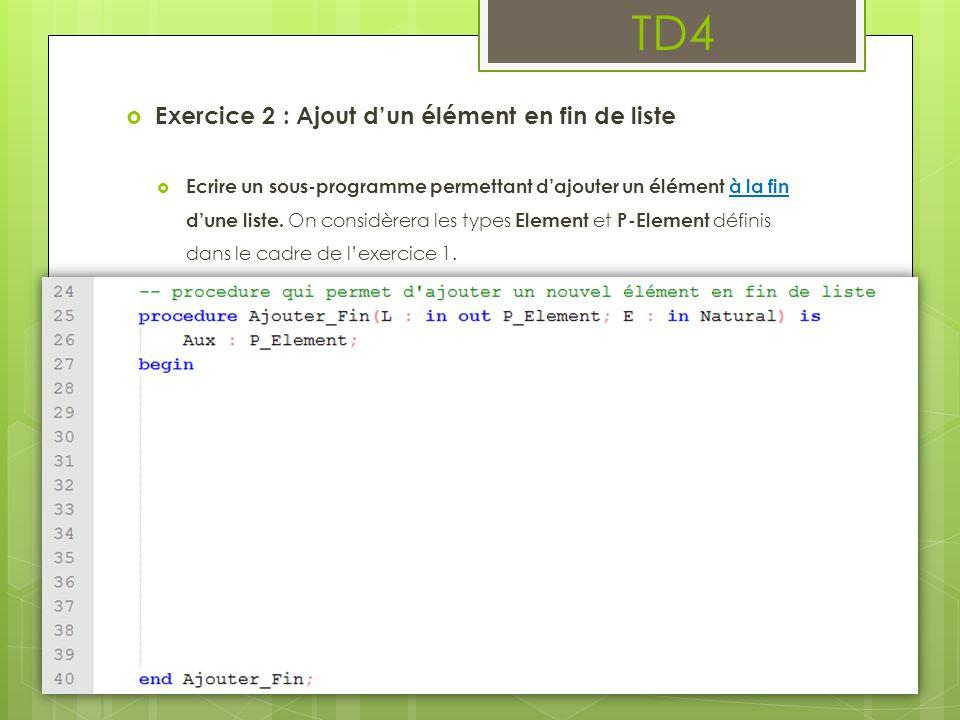 TD4  Exercice 2 : Ajout d'un élément en fin de liste  Ecrire un sous-programme permettant d'ajouter un élément à la fin d'une liste.