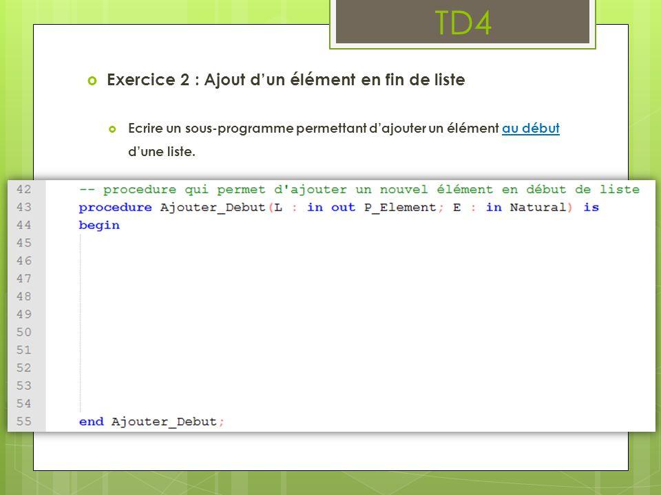 TD4  Exercice 2 : Ajout d'un élément en fin de liste  Ecrire un sous-programme permettant d'ajouter un élément au début d'une liste.