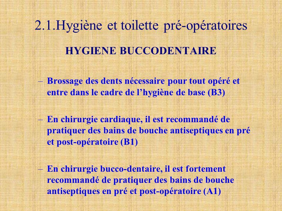 2.1.Hygiène et toilette pré-opératoires HYGIENE BUCCODENTAIRE –Brossage des dents nécessaire pour tout opéré et entre dans le cadre de l'hygiène de ba
