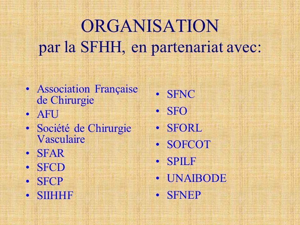 ORGANISATION par la SFHH, en partenariat avec: •Association Française de Chirurgie •AFU •Société de Chirurgie Vasculaire •SFAR •SFCD •SFCP •SIIHHF •SF