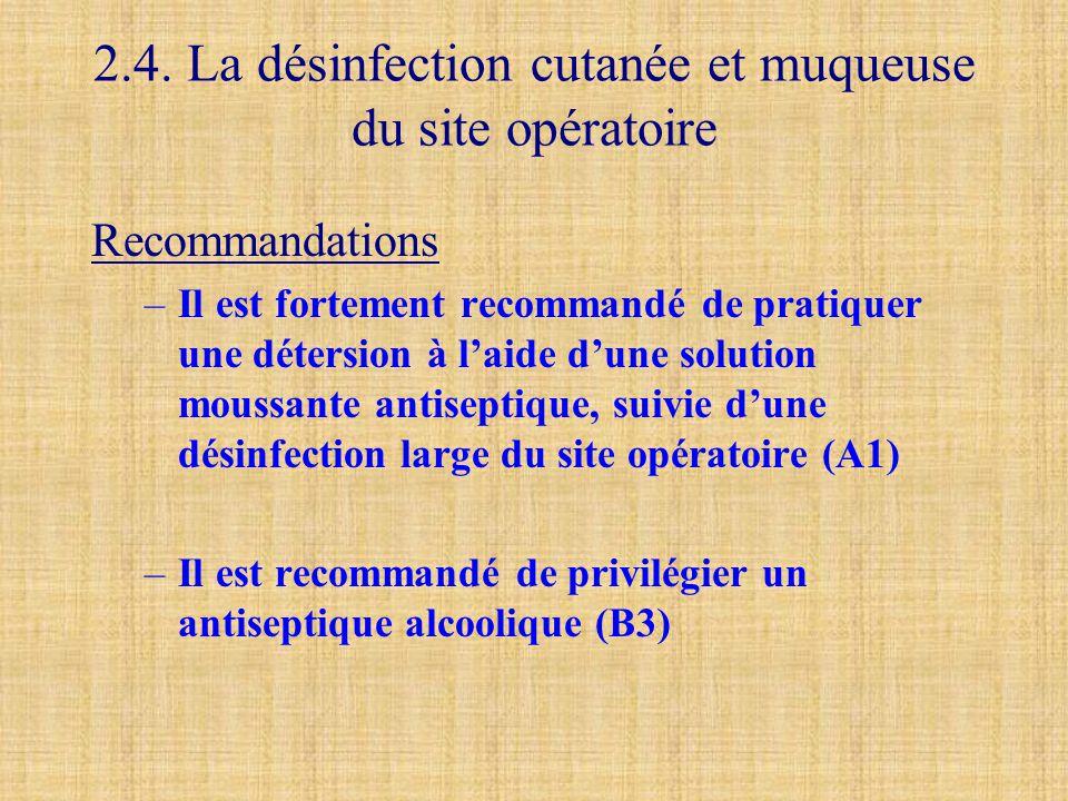2.4. La désinfection cutanée et muqueuse du site opératoire Recommandations –Il est fortement recommandé de pratiquer une détersion à l'aide d'une sol