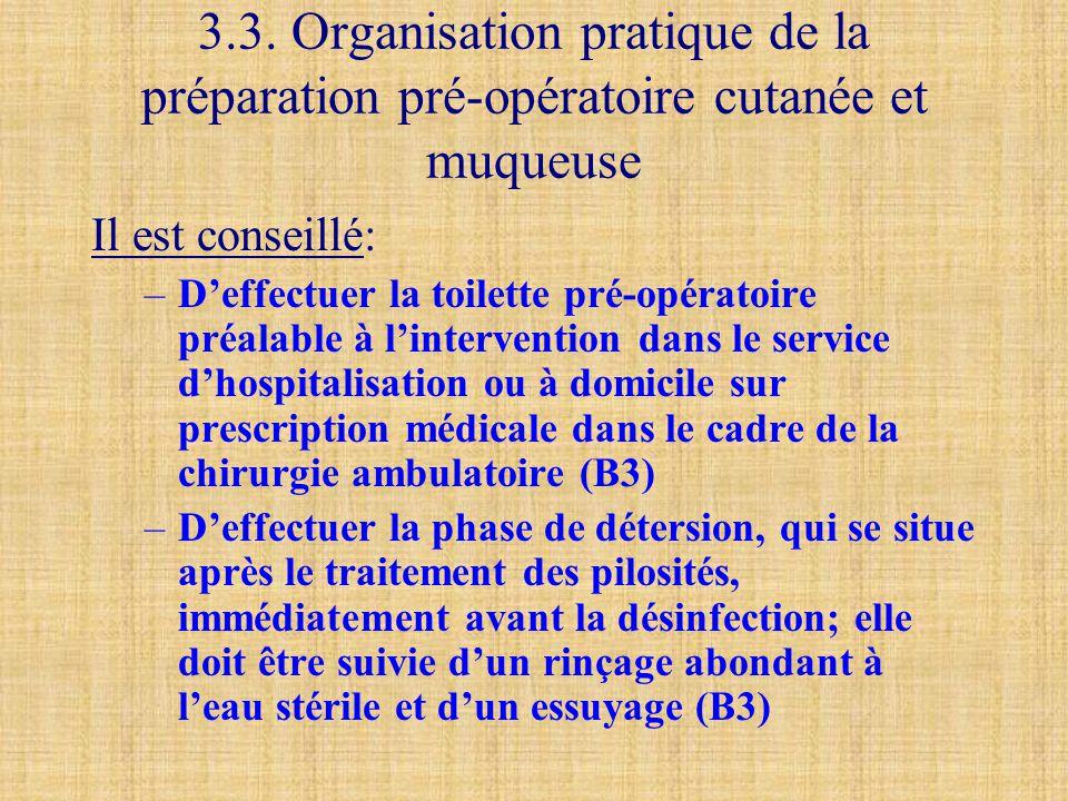 3.3. Organisation pratique de la préparation pré-opératoire cutanée et muqueuse Il est conseillé: –D'effectuer la toilette pré-opératoire préalable à