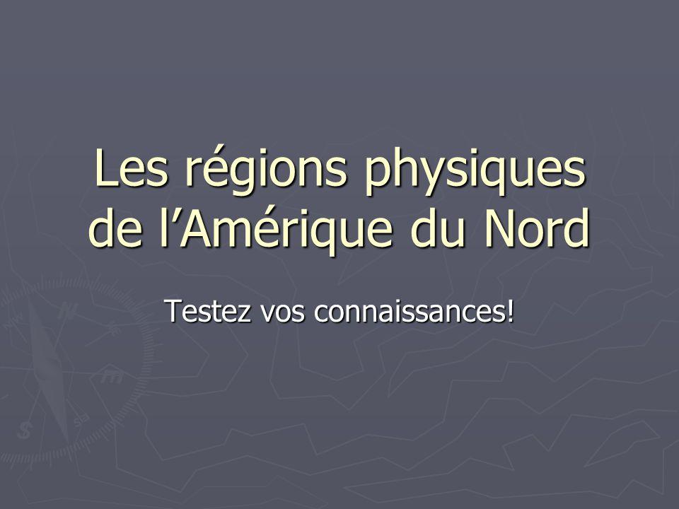 Les régions physiques de l'Amérique du Nord Testez vos connaissances!