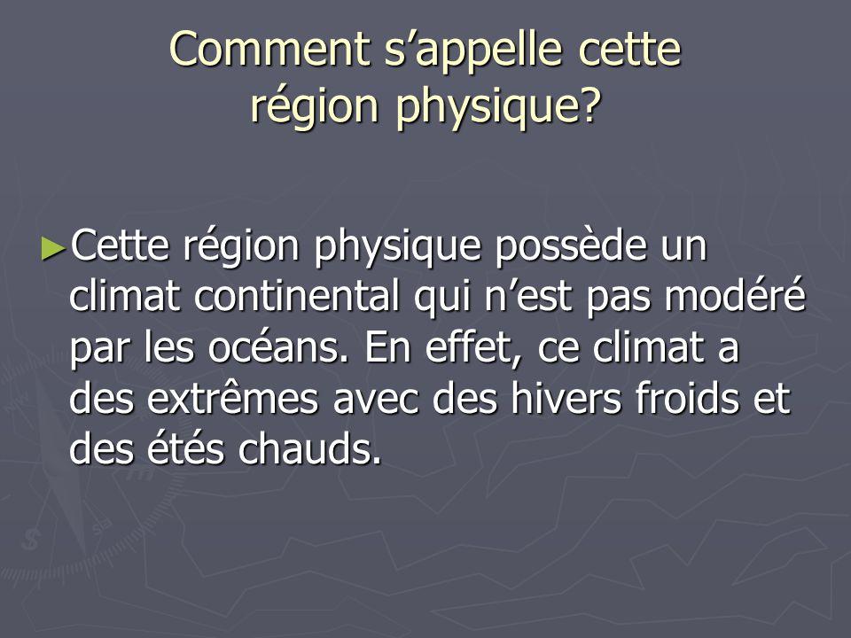 Comment s'appelle cette région physique? ► Cette région physique possède un climat continental qui n'est pas modéré par les océans. En effet, ce clima