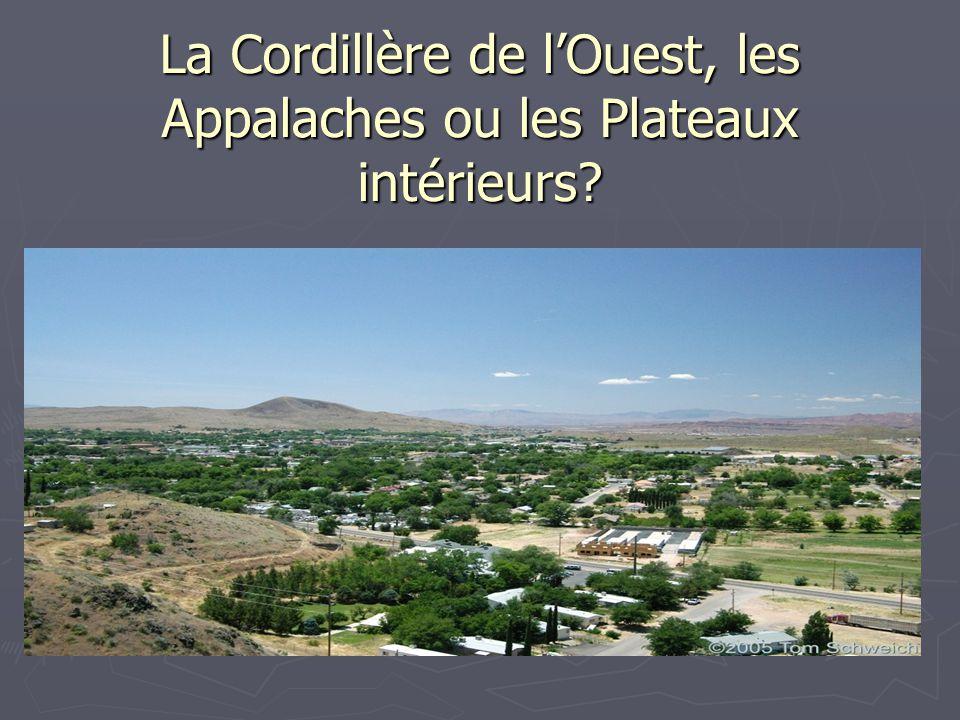 La Cordillère de l'Ouest, les Appalaches ou les Plateaux intérieurs?