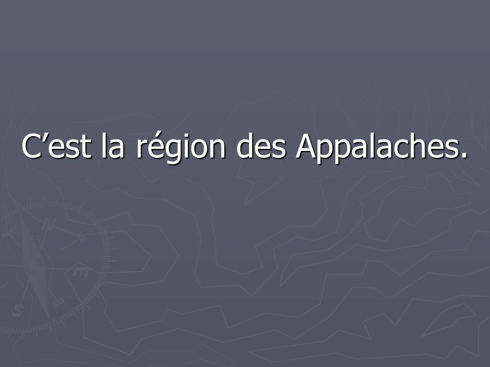 C'est la région des Appalaches.