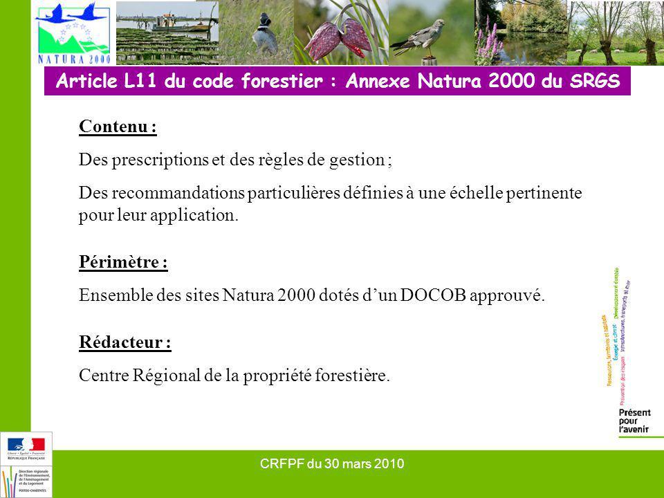 CRFPF du 30 mars 2010 Article L11 du code forestier : Annexe Natura 2000 du SRGS Contenu : Des prescriptions et des règles de gestion ; Des recommanda